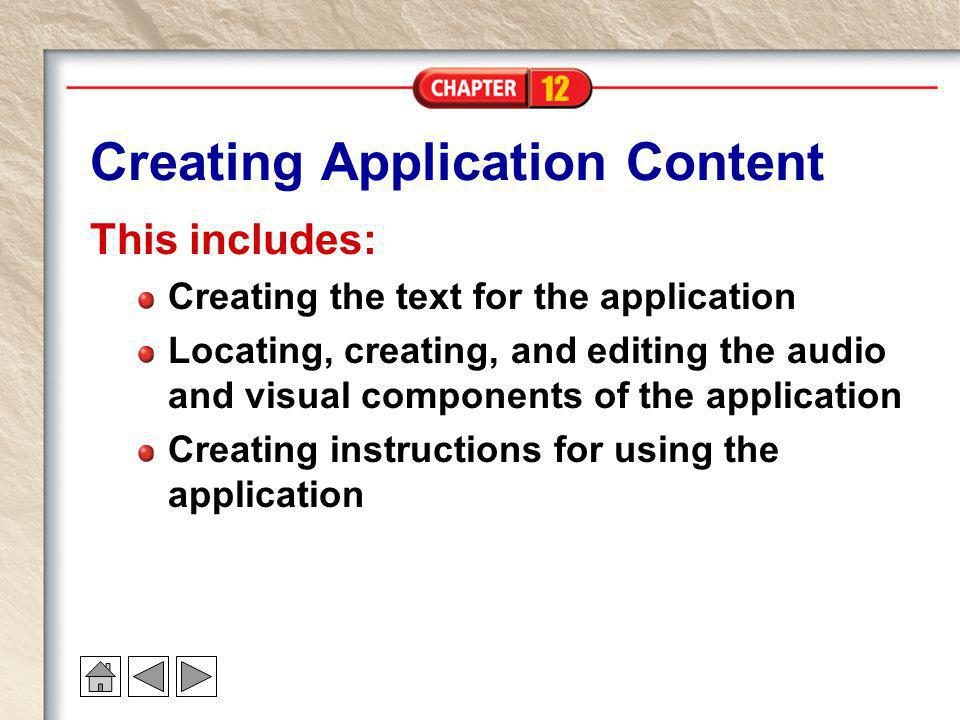 12 Creating Application Content This includes: Creating the text for the application Locating, creating, and editing the audio and visual components o