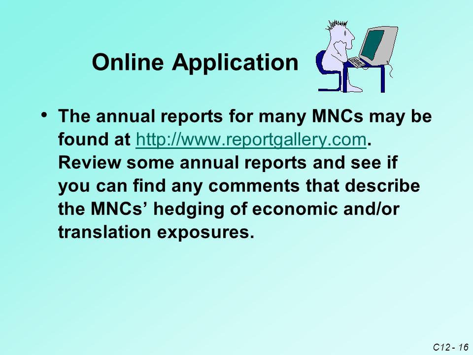 C12 - 16 The annual reports for many MNCs may be found at http://www.reportgallery.com.