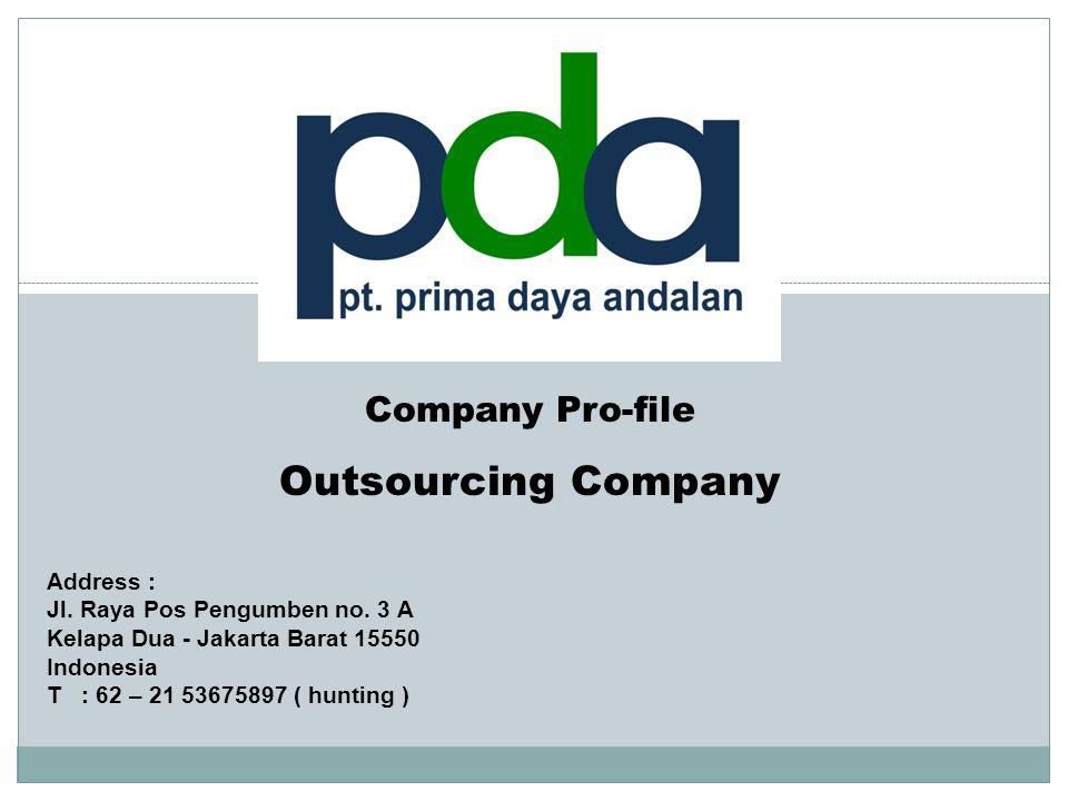 Company Pro-file Outsourcing Company Address : Jl.