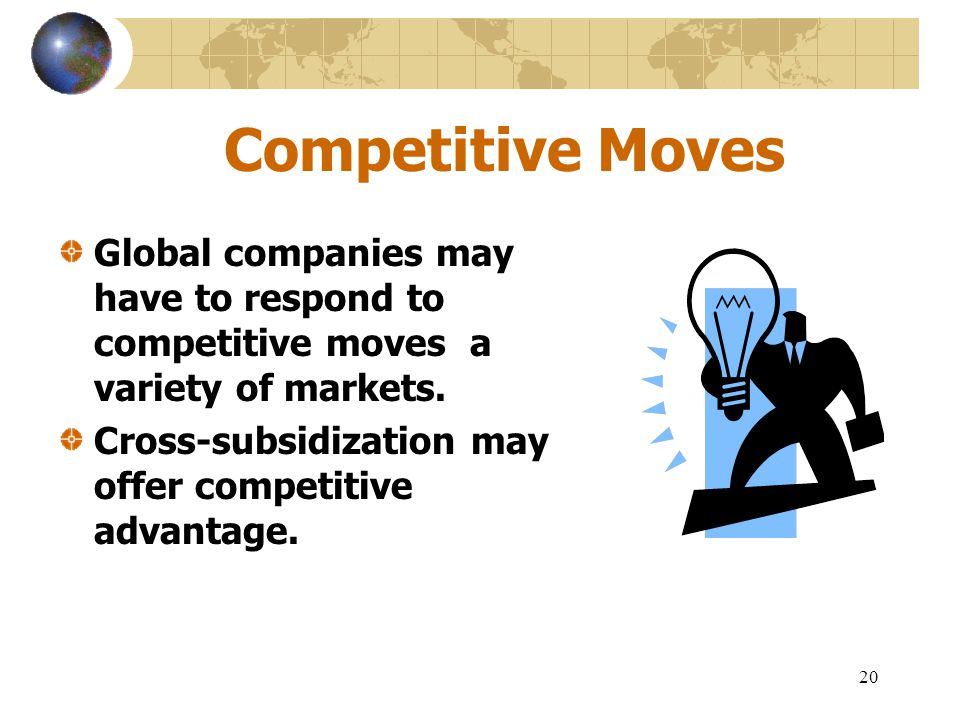 20 Competitive Moves Global companies may have to respond to competitive moves a variety of markets. Cross-subsidization may offer competitive advanta