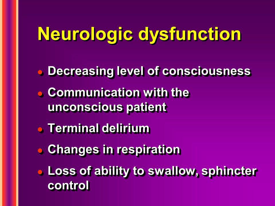 Neurologic dysfunction l Decreasing level of consciousness l Communication with the unconscious patient l Terminal delirium l Changes in respiration l