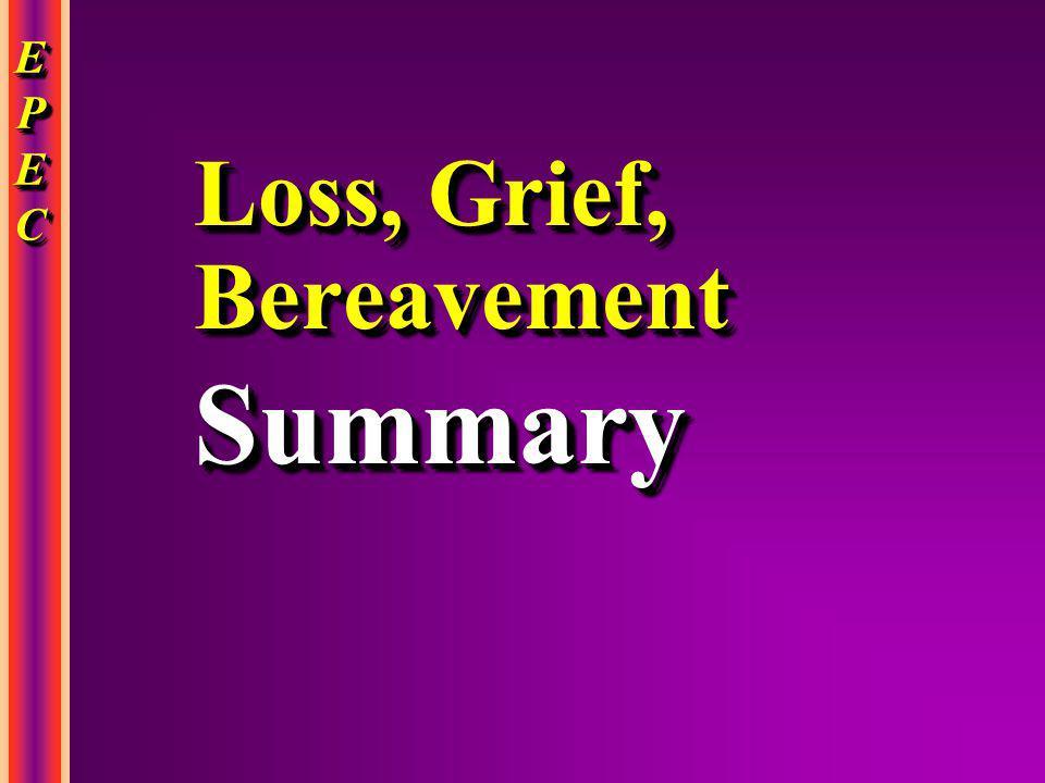 EPECEPECEPECEPEC EPECEPECEPECEPEC Loss, Grief, Bereavement Summary Summary