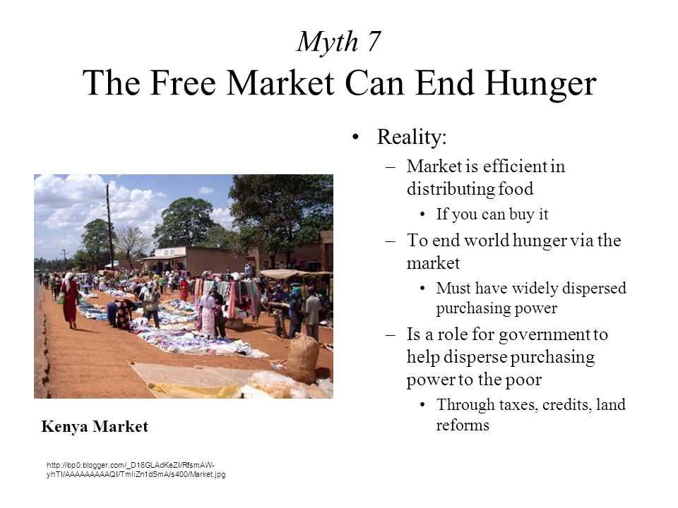 Myth 8 Free Trade is the Answer Reality –In poorest countries Exports boomed, hunger worsened –Brazilian soybeans Feed cattle in Europe and Japan Brazilian hunger grows –NAFTA: race for the bottom Working people pitted against one another –1 million jobs lost in U.S.