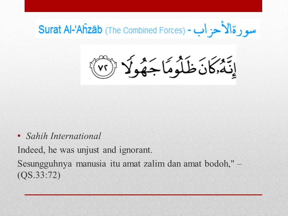 Sahih International Indeed, he was unjust and ignorant.