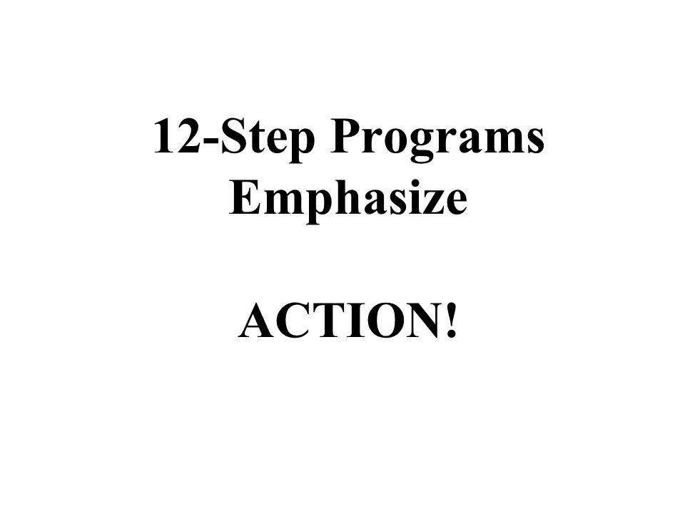 12-Step Programs Emphasize ACTION!