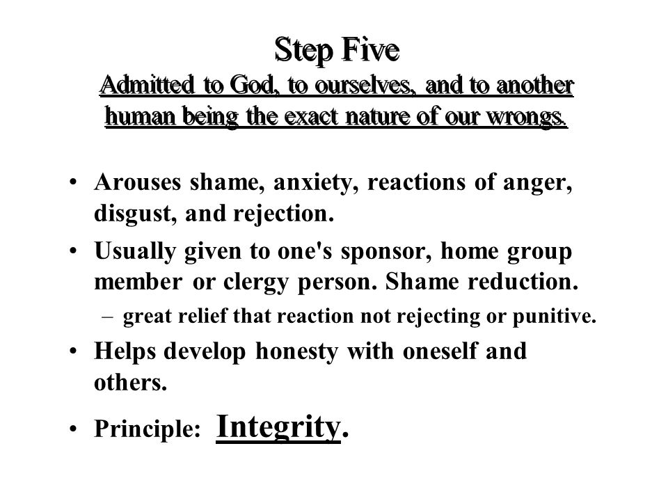 Step Five Admitted to God, to ourselves, and to another human being the exact nature of our wrongs.