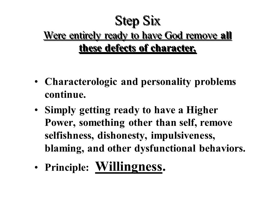 Step Six Were entirely ready to have God remove all these defects of character.