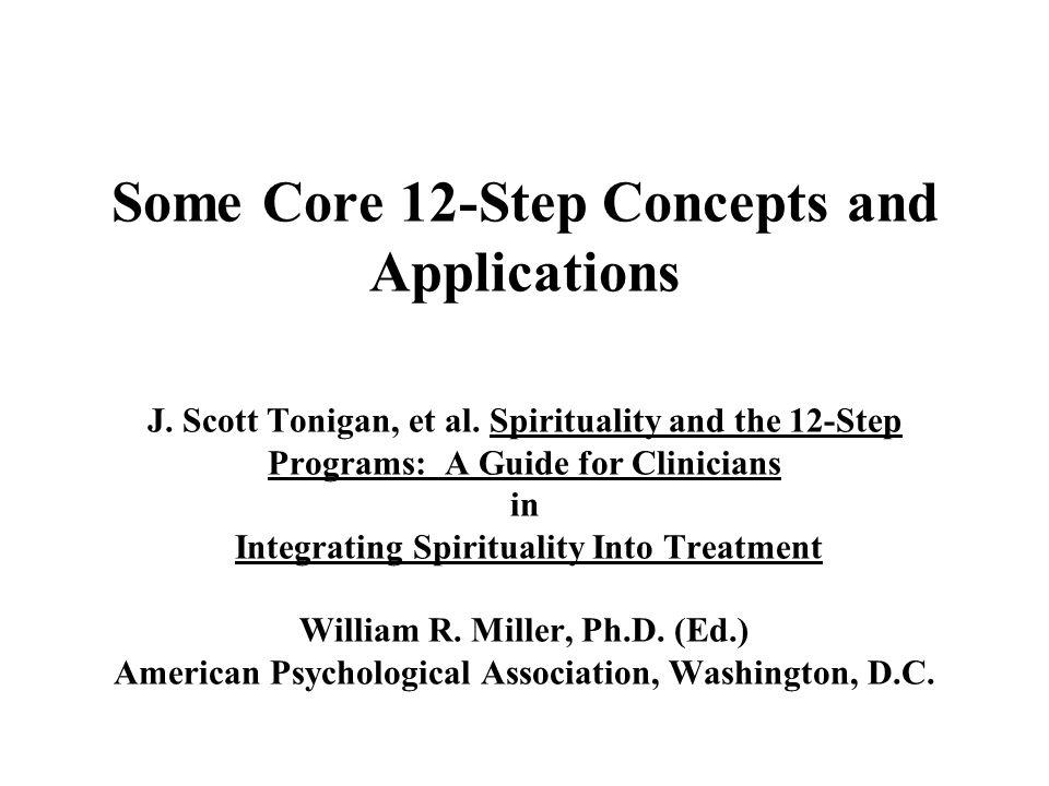 Some Core 12-Step Concepts and Applications J. Scott Tonigan, et al.