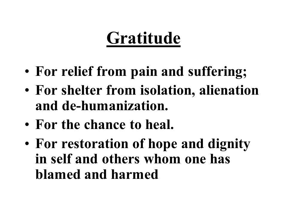 Gratitude For relief from pain and suffering; For shelter from isolation, alienation and de-humanization.