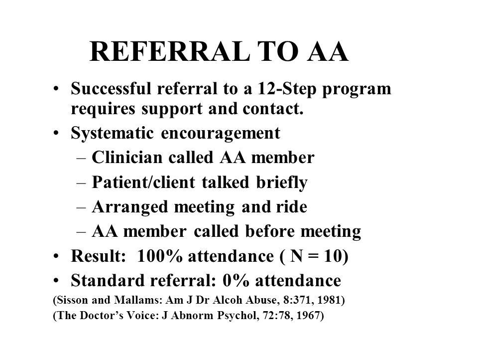 REFERRAL TO AA Successful referral to a 12-Step program requires support and contact.