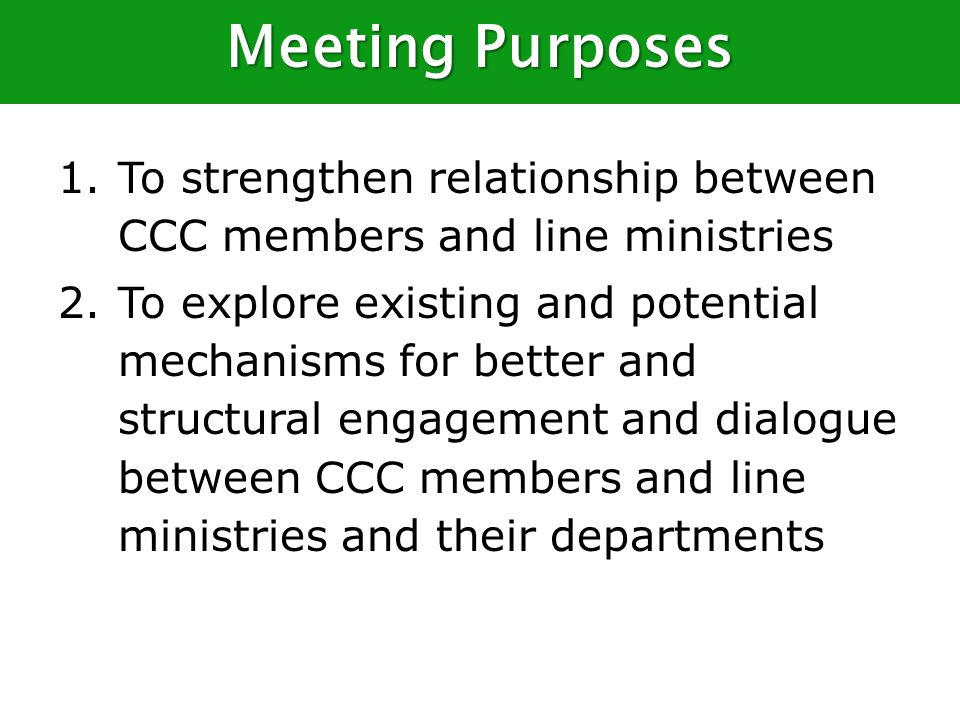 1.To strengthen relationship between CCC members and line ministries 2.To explore existing and potential mechanisms for better and structural engagement and dialogue between CCC members and line ministries and their departments Meeting Purposes