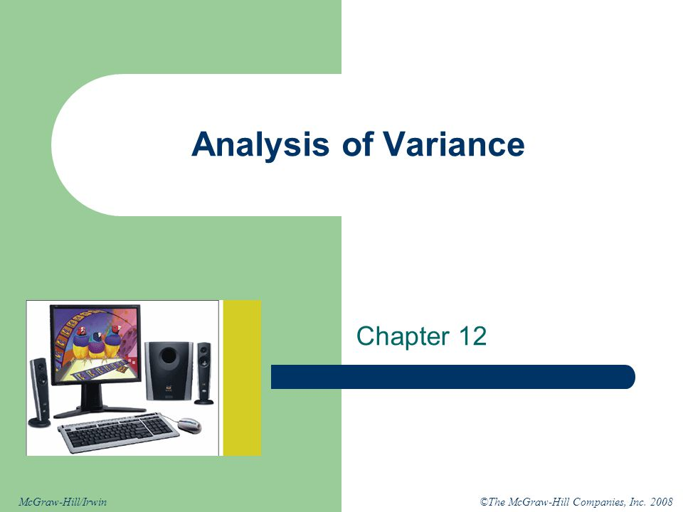 ©The McGraw-Hill Companies, Inc. 2008McGraw-Hill/Irwin Analysis of Variance Chapter 12