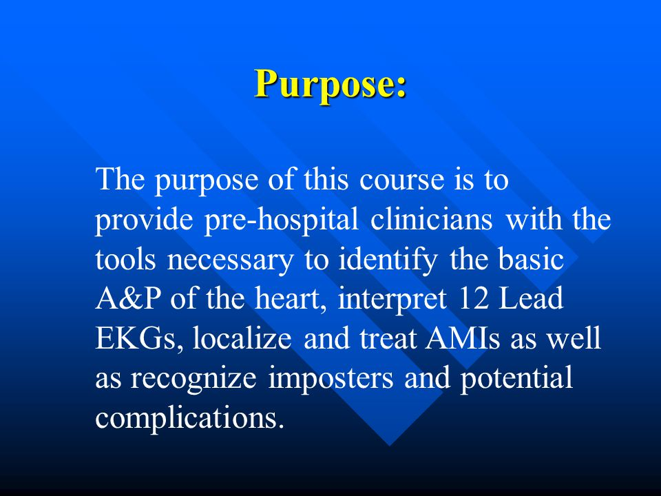 The purpose of this course is to provide pre-hospital clinicians with the tools necessary to identify the basic A&P of the heart, interpret 12 Lead EK
