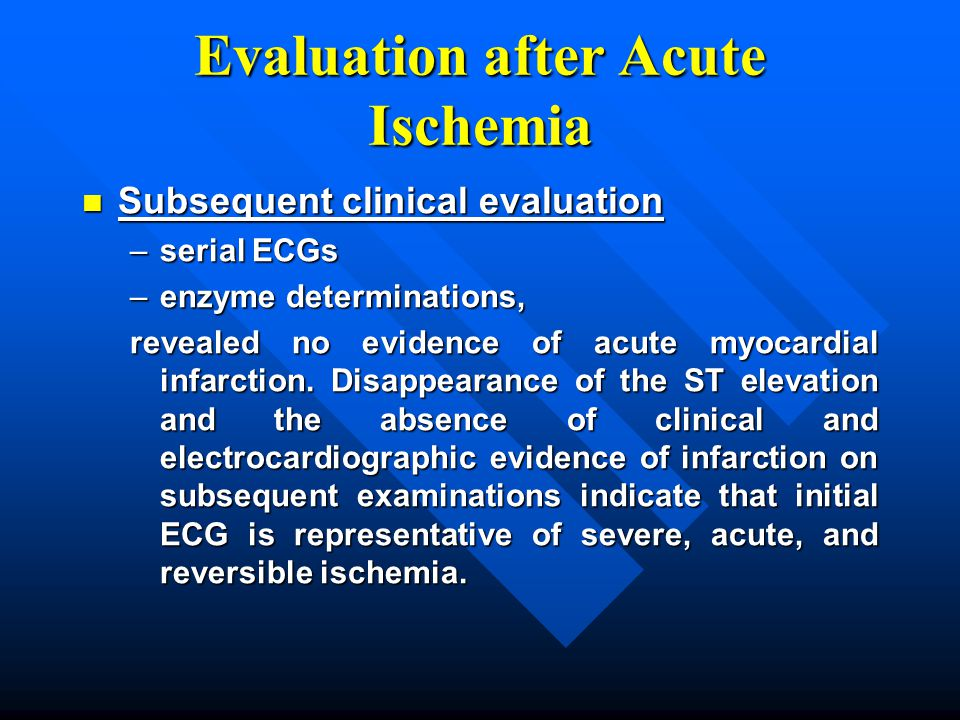Evaluation after Acute Ischemia Subsequent clinical evaluation Subsequent clinical evaluation –serial ECGs –enzyme determinations, revealed no evidenc