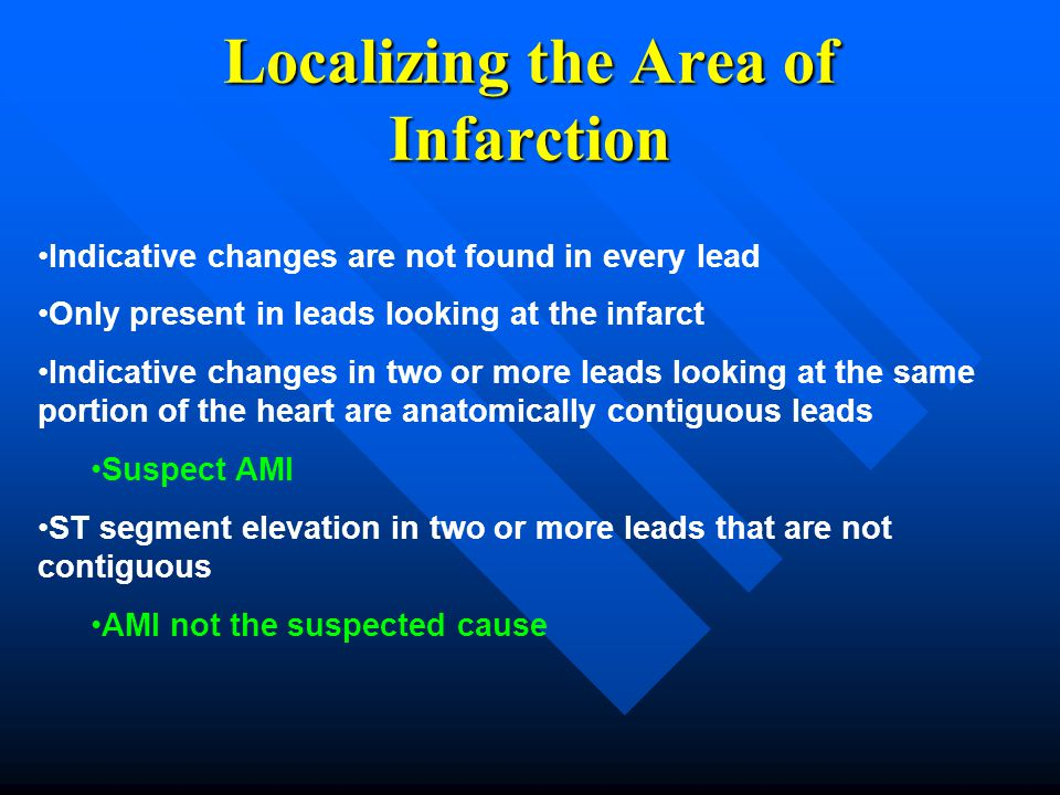 Localizing the Area of Infarction Indicative changes are not found in every lead Only present in leads looking at the infarct Indicative changes in tw
