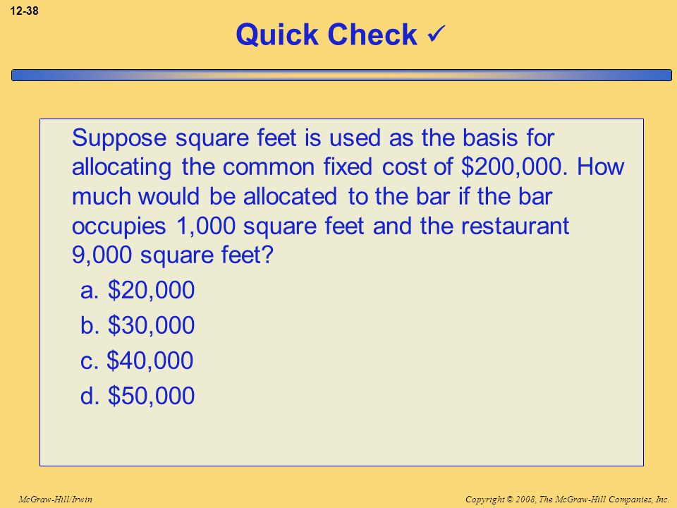 Copyright © 2008, The McGraw-Hill Companies, Inc.McGraw-Hill/Irwin 12-38 Quick Check Suppose square feet is used as the basis for allocating the commo