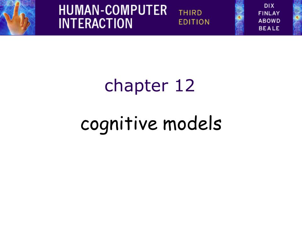 Cognitive models goal and task hierarchies linguistic physical and device architectural
