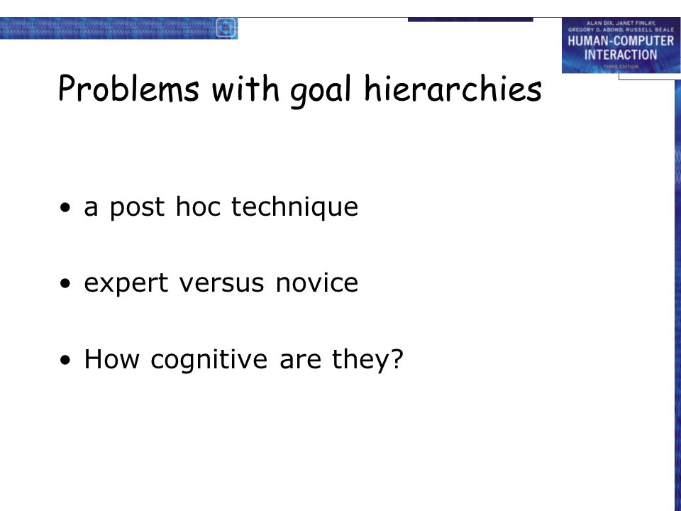 Problems with goal hierarchies a post hoc technique expert versus novice How cognitive are they?