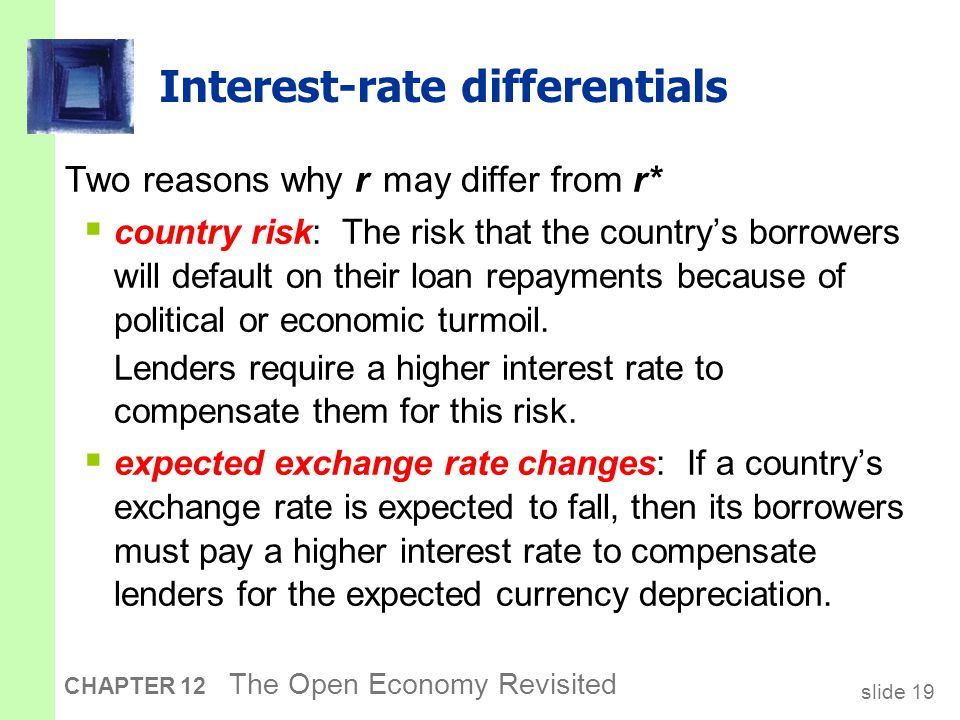 slide 19 CHAPTER 12 The Open Economy Revisited Interest-rate differentials Two reasons why r may differ from r*  country risk: The risk that the coun