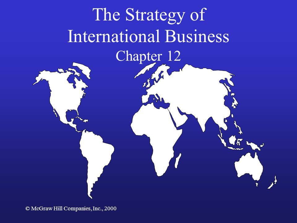 © McGraw Hill Companies, Inc., 2000 The Strategy of International Business Chapter 12