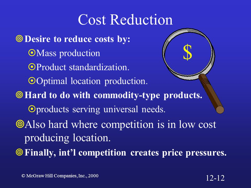 © McGraw Hill Companies, Inc., 2000 Cost Reduction  Desire to reduce costs by:  Mass production  Product standardization.  Optimal location produc