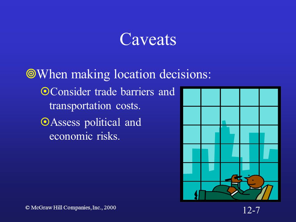 © McGraw Hill Companies, Inc., 2000 Caveats  When making location decisions:  Consider trade barriers and transportation costs.  Assess political a