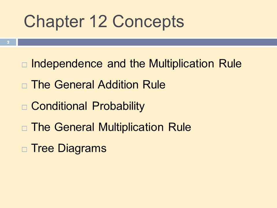 Chapter 12 Concepts 2  Independence and the Multiplication Rule  The General Addition Rule  Conditional Probability  The General Multiplication Rule  Tree Diagrams
