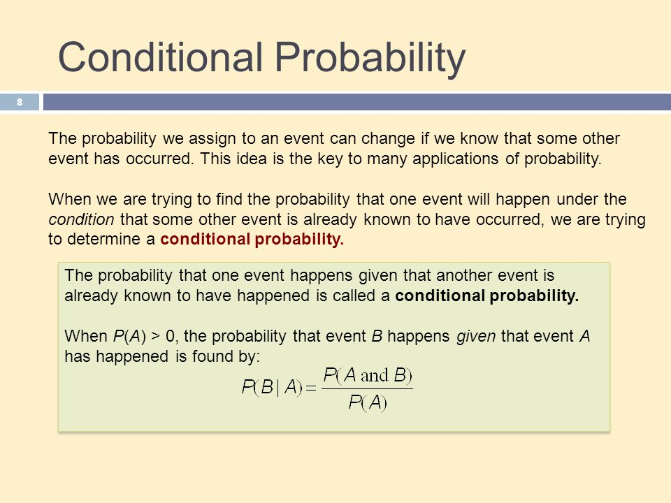 Conditional Probability The probability we assign to an event can change if we know that some other event has occurred.