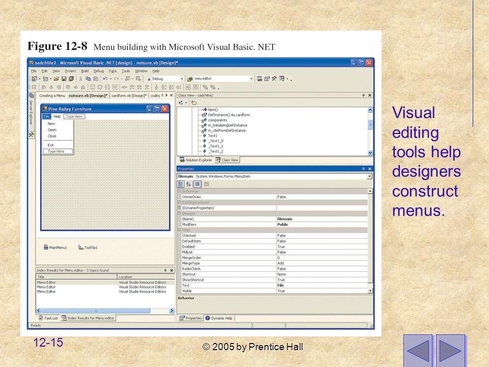 © 2005 by Prentice Hall 12-15 Visual editing tools help designers construct menus.