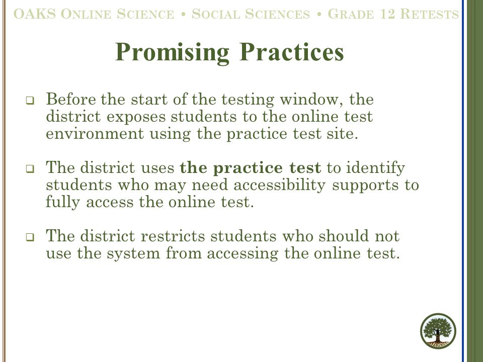  Before the start of the testing window, the district exposes students to the online test environment using the practice test site.