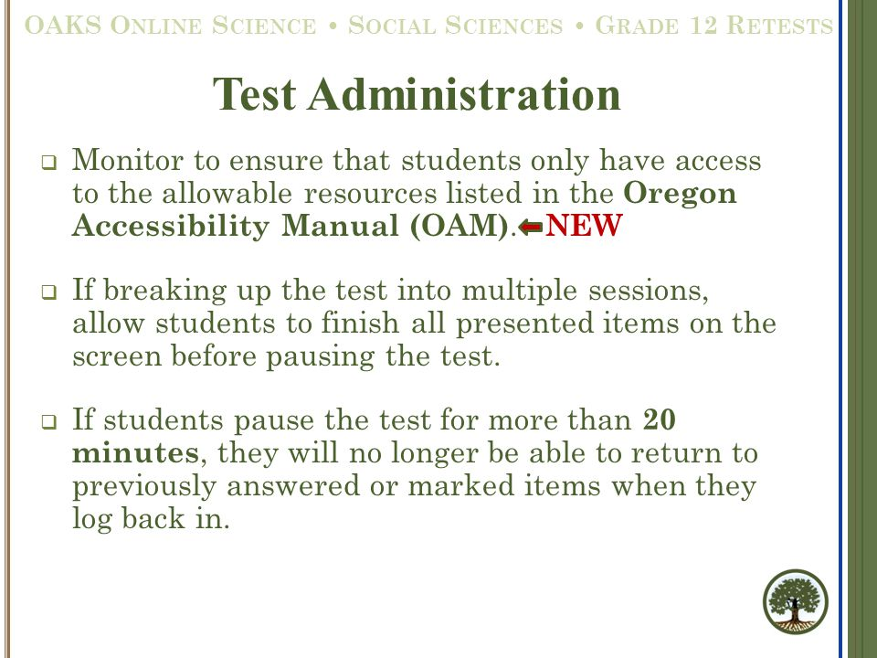  Monitor to ensure that students only have access to the allowable resources listed in the Oregon Accessibility Manual (OAM). NEW  If breaking up th