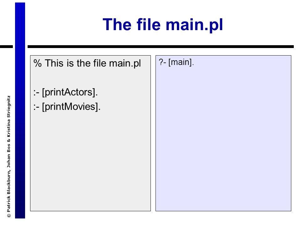 © Patrick Blackburn, Johan Bos & Kristina Striegnitz The file main.pl % This is the file main.pl :- [printActors].