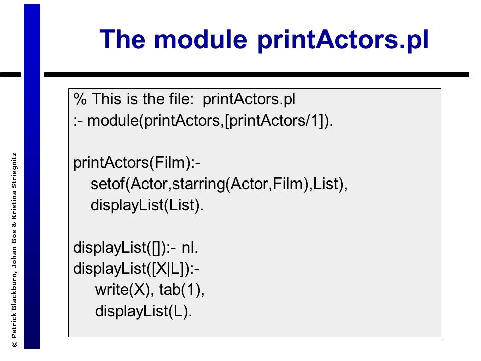 © Patrick Blackburn, Johan Bos & Kristina Striegnitz The module printActors.pl % This is the file: printActors.pl :- module(printActors,[printActors/1]).