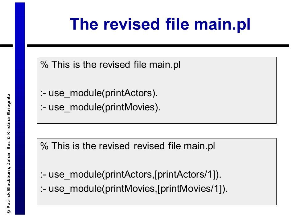 © Patrick Blackburn, Johan Bos & Kristina Striegnitz The revised file main.pl % This is the revised file main.pl :- use_module(printActors).