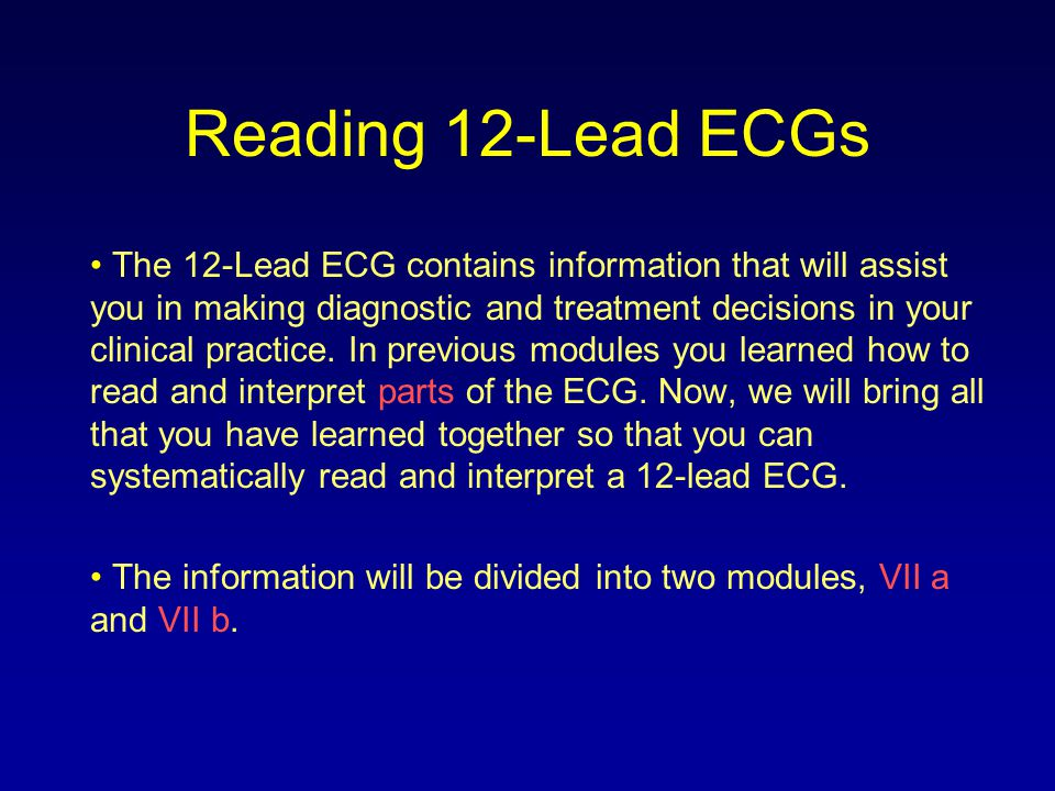 Reading 12-Lead ECGs The best way to read 12-lead ECGs is to develop a step- by-step approach (just as we did for analyzing a rhythm strip).