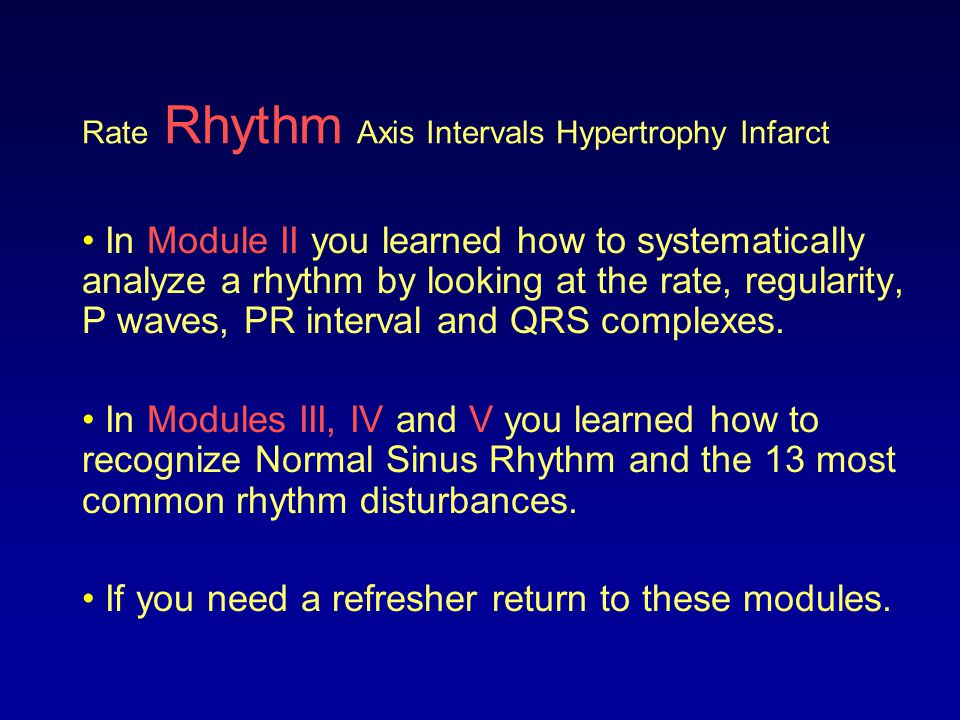 Rate Rhythm Axis Intervals Hypertrophy Infarct Tip: the rhythm strip portion of the 12-lead ECG is a good place to look at when trying to determine the rhythm because the 12 leads only capture a few beats.