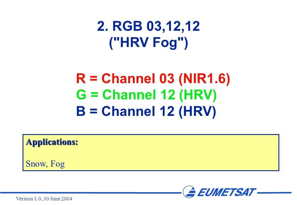 Version 1.0, 30 June 2004 R = Channel 03 (NIR1.6) G = Channel 12 (HRV) B = Channel 12 (HRV) 2.