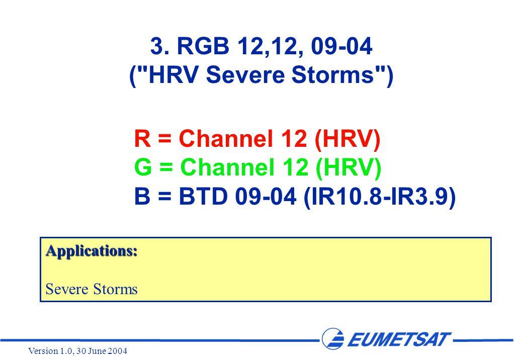 Version 1.0, 30 June 2004 R = Channel 12 (HRV) G = Channel 12 (HRV) B = BTD 09-04 (IR10.8-IR3.9) 3.