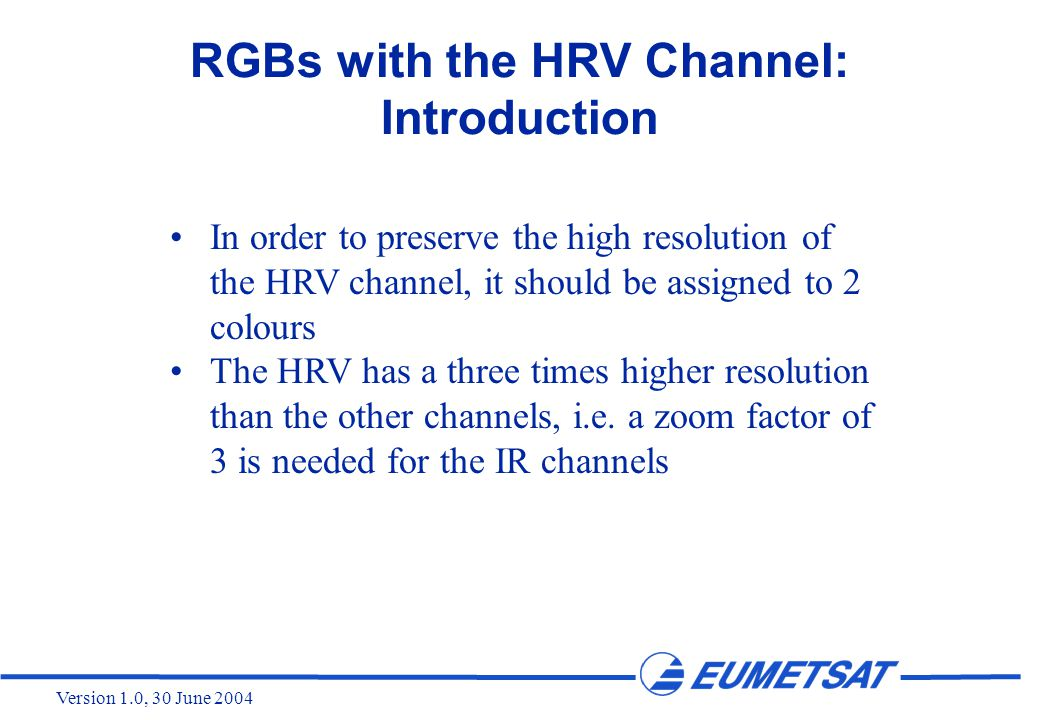 Version 1.0, 30 June 2004 In order to preserve the high resolution of the HRV channel, it should be assigned to 2 colours The HRV has a three times hi