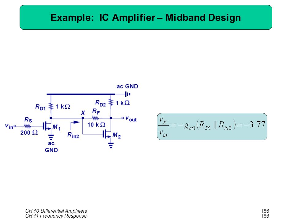 CH 10 Differential Amplifiers186 Example: IC Amplifier – Midband Design CH 11 Frequency Response186