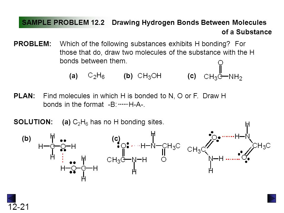 12-21 SAMPLE PROBLEM 12.2Drawing Hydrogen Bonds Between Molecules of a Substance SOLUTION: PROBLEM:Which of the following substances exhibits H bondin