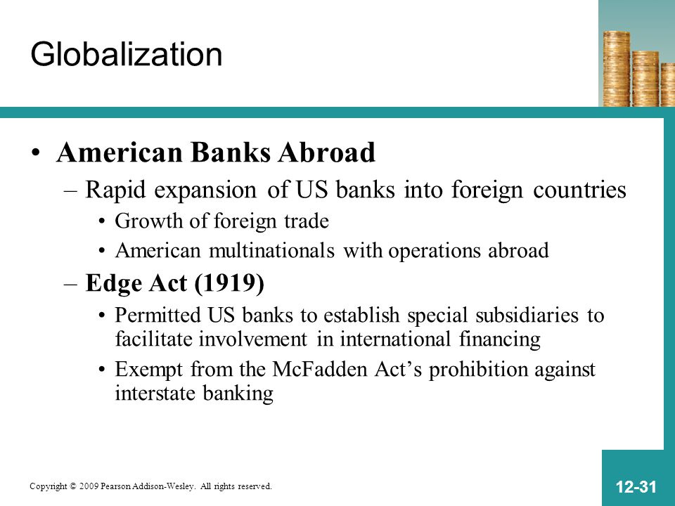 Copyright © 2009 Pearson Addison-Wesley. All rights reserved. 12-31 Globalization American Banks Abroad –Rapid expansion of US banks into foreign coun