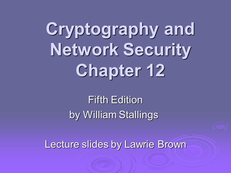Cryptography and Network Security Chapter 12 Fifth Edition by William Stallings Lecture slides by Lawrie Brown