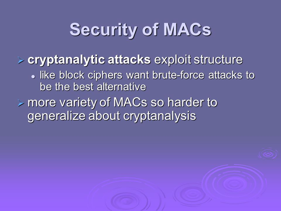 Security of MACs  cryptanalytic attacks exploit structure like block ciphers want brute-force attacks to be the best alternative like block ciphers w