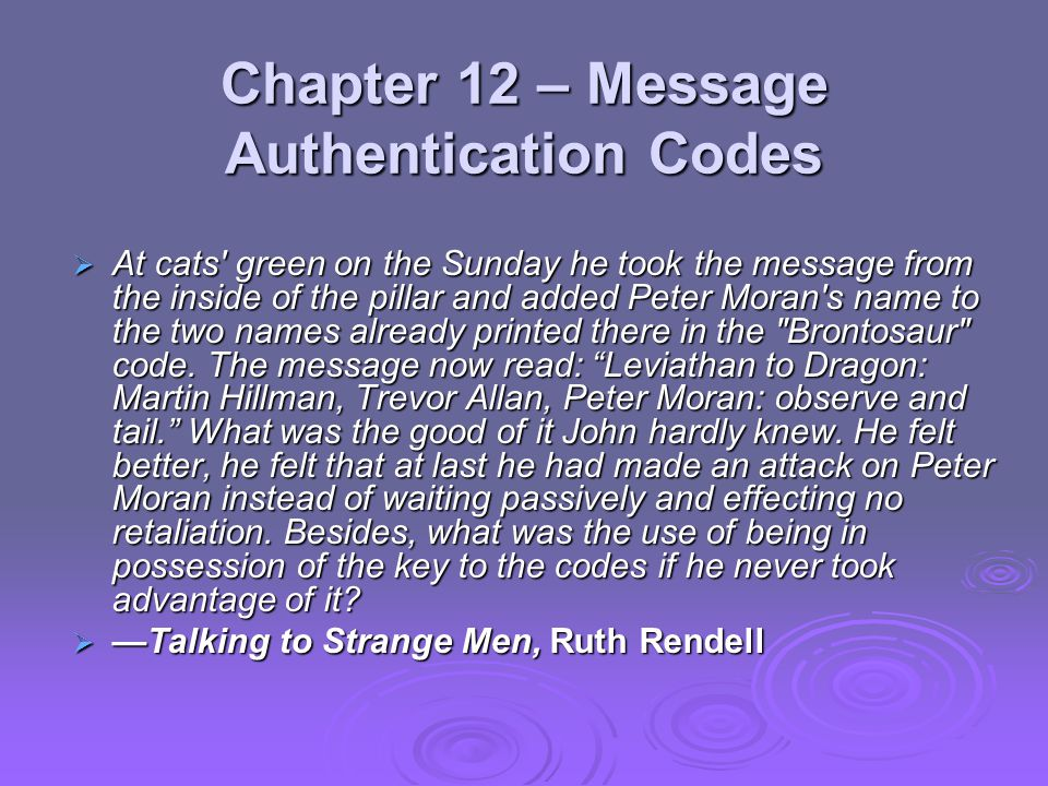 Chapter 12 – Message Authentication Codes  At cats' green on the Sunday he took the message from the inside of the pillar and added Peter Moran's nam