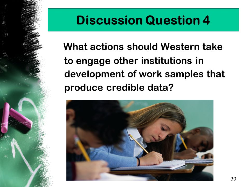 30 Discussion Question 4 What actions should Western take to engage other institutions in development of work samples that produce credible data