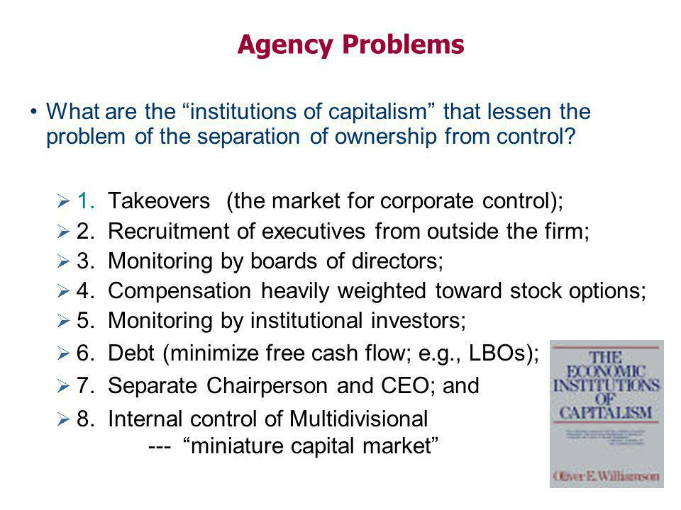 Agency Problems What are the institutions of capitalism that lessen the problem of the separation of ownership from control.