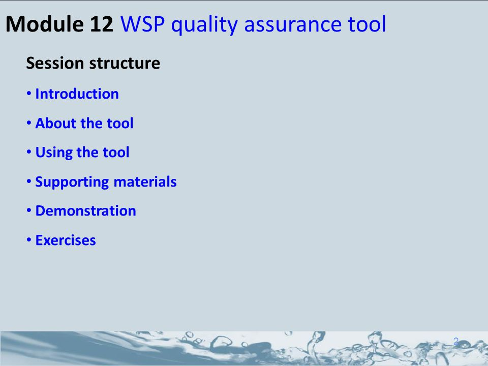 Module 12 WSP quality assurance tool Session structure Introduction About the tool Using the tool Supporting materials Demonstration Exercises 2