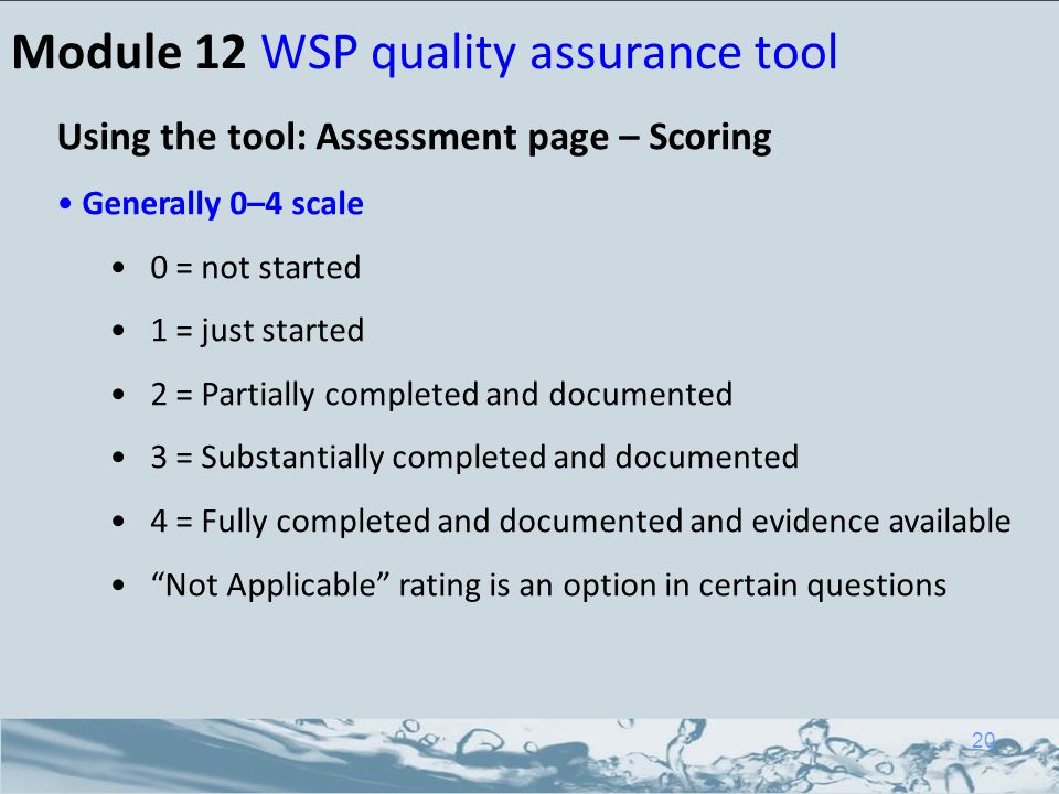 Module 12 WSP quality assurance tool Using the tool: Assessment page – Scoring Generally 0–4 scale 0 = not started 1 = just started 2 = Partially comp