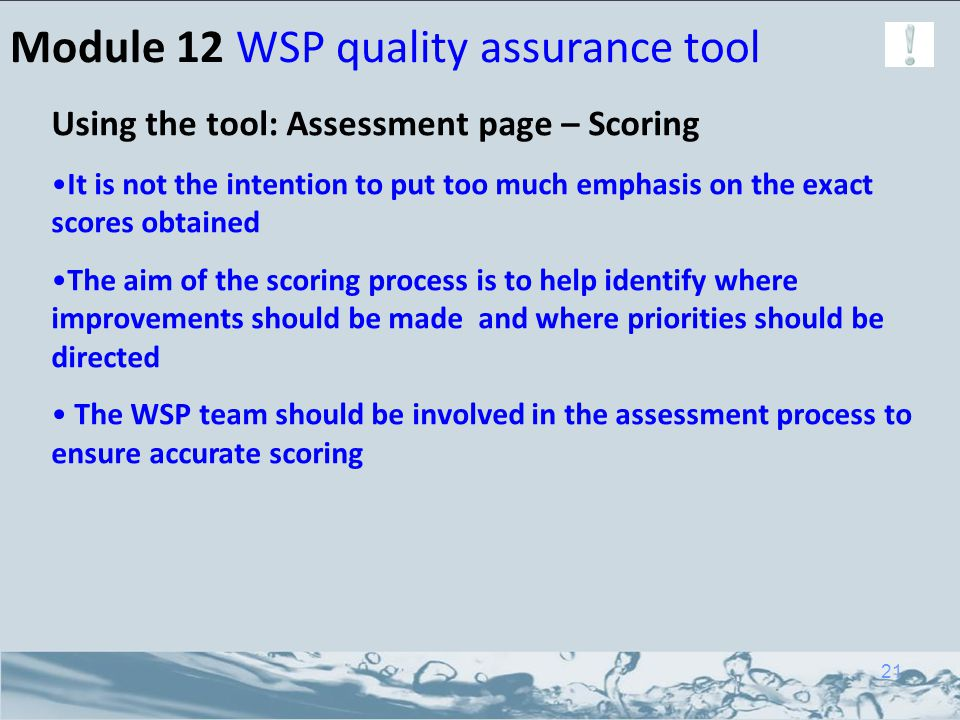 Module 12 WSP quality assurance tool Using the tool: Assessment page – Scoring It is not the intention to put too much emphasis on the exact scores ob